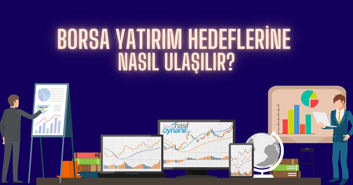 Borsa Yatırım Hedeflerine Nasıl Ulaşılır?