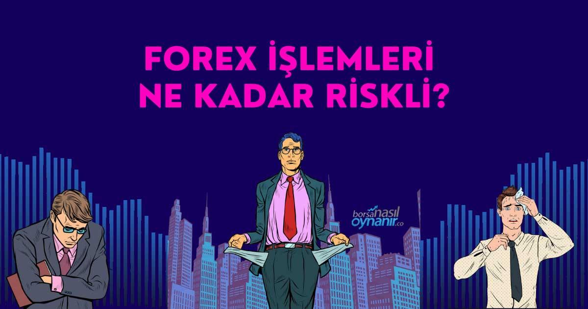 Forex İşlemleri Ne Kadar Riskli?