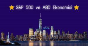 S&P 500 Endeksi, ABD Ekonomisi Hakkında Nasıl Bilgi Veriyor?